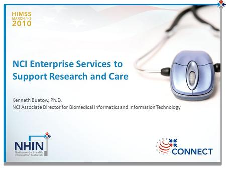 NCI Enterprise Services to Support Research and Care Kenneth Buetow, Ph.D. NCI Associate Director for Biomedical Informatics and Information Technology.