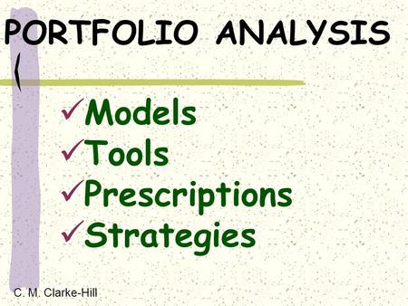 PORTFOLIO ANALYSIS Models Tools Prescriptions Strategies C. M. Clarke-Hill.