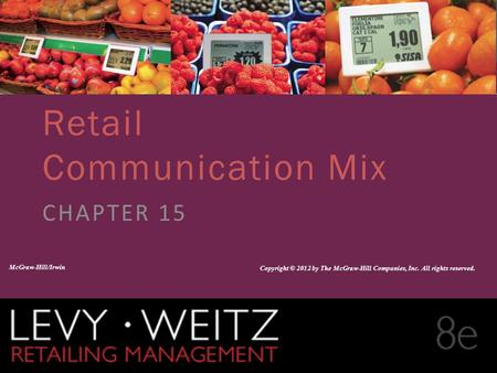 Retailing Management 8e© The McGraw-Hill Companies, All rights reserved. 15 - 1 CHAPTER 2CHAPTER 1CHAPTER 15 Retail Communication Mix CHAPTER 15 McGraw-Hill/Irwin.