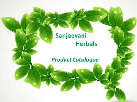 Sanjeevani Herbals Product Catalogue. Sanjeevani Herbals was set up with a view in mind to provide a healthy and natural way of living to people. We offer.