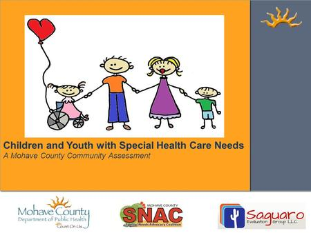 Children and Youth with Special Health Care Needs A Mohave County Community Assessment.