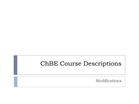 ChBE Course Descriptions Modifications. ChBE 0010  OLD Bulletin Description   THERMODYNAMICS AND PROCESS CALCULATIONS I  CHBE0010   Applications.