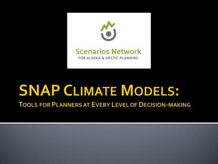 The Scenarios Network for Alaska and Arctic Planning is a collaborative network of the University of Alaska, state, federal, and local agencies, NGOs,