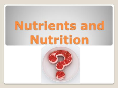Nutrients and Nutrition. Today we will Name the 6 kinds of nutrient Discuss factors that influence your food choices Expand our Nutrition Vocabulary Examine.