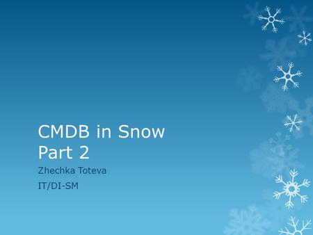 CMDB in Snow Part 2 Zhechka Toteva IT/DI-SM. Conclusions from last meeting Snow table column Snow table Source for Puppet Source for CDB From where CommentsHowon.