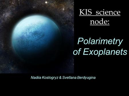 Nadiia Kostogryz & Svetlana Berdyugina KIS science node: Polarimetry of Exoplanets.