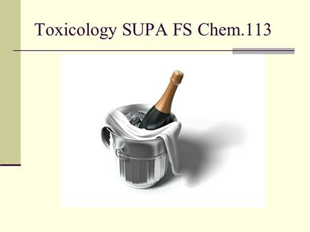 Toxicology SUPA FS Chem.113. CHAPTER 10 Toxicology.
