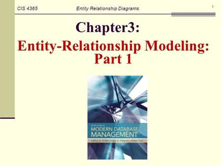 Chapter3: Entity-Relationship Modeling: 1 CIS 4365 Entity Relationship Diagrams Part 1.