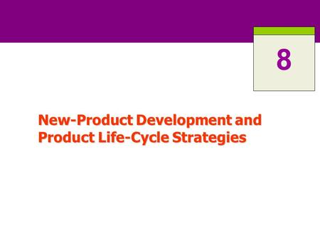 New-Product Development and Product Life-Cycle Strategies 8.