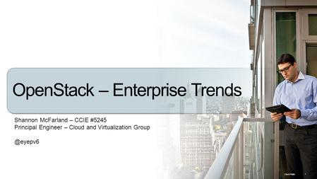 Cisco Public © 2010 Cisco and/or its affiliates. All rights reserved. 1 OpenStack – Enterprise Trends Shannon McFarland – CCIE #5245 Principal Engineer.