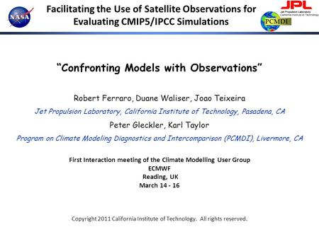 "PCMDI Facilitating the Use of Satellite Observations for Evaluating CMIP5/IPCC Simulations ""Confronting Models with Observations"" Robert Ferraro, Duane."