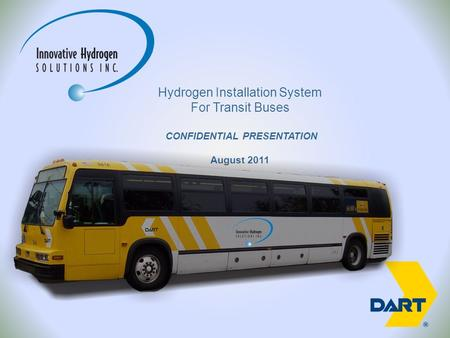 Hydrogen Installation System For Transit Buses CONFIDENTIAL PRESENTATION August 2011.