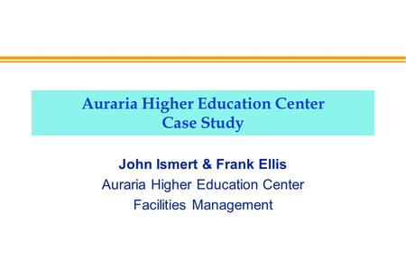 Auraria Higher Education Center Case Study John Ismert & Frank Ellis Auraria Higher Education Center Facilities Management.
