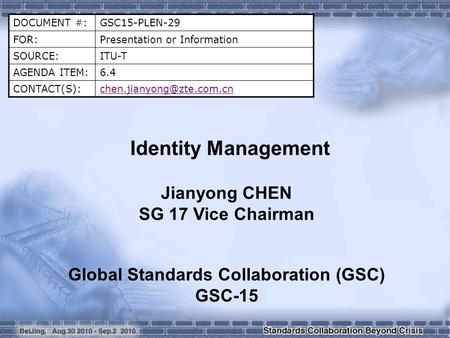 DOCUMENT #:GSC15-PLEN-29 FOR:Presentation or Information SOURCE:ITU-T AGENDA ITEM:6.4 Identity Management Jianyong.