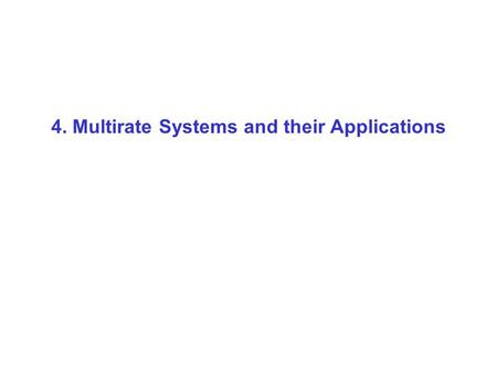 4. Multirate Systems and their Applications. We compute here … and throw away most of them here!!!! Inefficient Implementation of Downsampling.