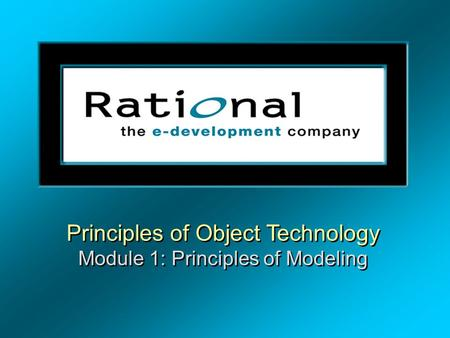 Principles of Object Technology Module 1: Principles of Modeling.