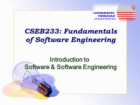 CSEB233: Fundamentals of Software Engineering Introduction to Software & Software Engineering.