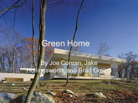 Green Home By Joe Conran, Jake Hollingsworth, and Brad Greipp.