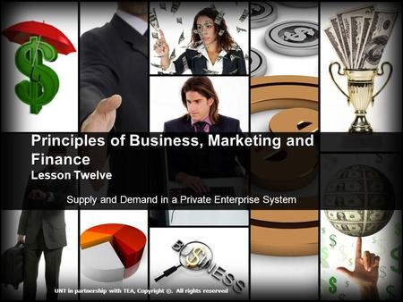 Principles of Business, Marketing and Finance Lesson Twelve Supply and Demand in a Private Enterprise System Supply and Demand in a Private Enterprise.