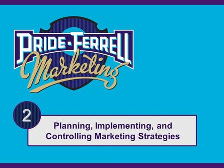 2 Planning, Implementing, and Controlling Marketing Strategies.