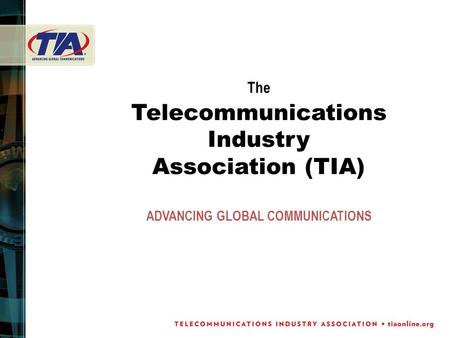The Telecommunications Industry Association (TIA) ADVANCING GLOBAL COMMUNICATIONS.