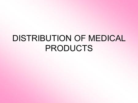 DISTRIBUTION OF MEDICAL PRODUCTS. Theoretical questions 1.The essence of distribution. Planning and organization of distribution. 2.Kinds of channels-structure.