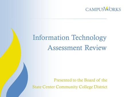 Information Technology Assessment Review Presented to the Board of the State Center Community College District.