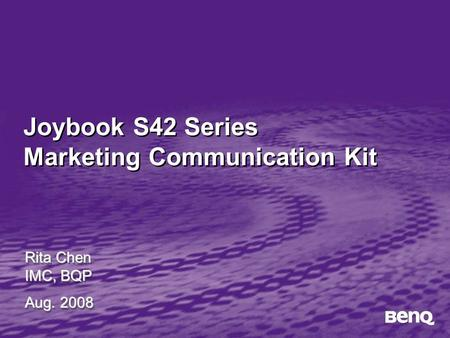 Joybook S42 Series Marketing Communication Kit Rita Chen IMC, BQP Aug. 2008 Rita Chen IMC, BQP Aug. 2008.