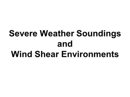 Severe Weather Soundings and Wind Shear Environments.