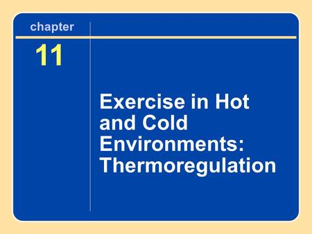 11 Exercise in Hot and Cold Environments: Thermoregulation chapter.