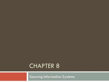 CHAPTER 8 Securing Information Systems. System Vulnerability  Security (policies, procedures, technical measures) and controls (methods, policies, procedures)