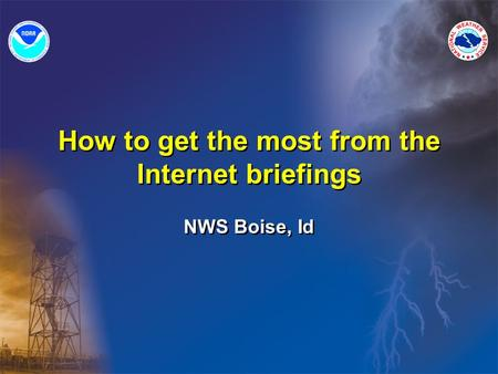 How to get the most from the Internet briefings NWS Boise, Id.