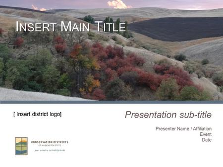 Presentation sub-title Presenter Name / Affiliation Event Date I NSERT M AIN T ITLE [ Insert district logo]