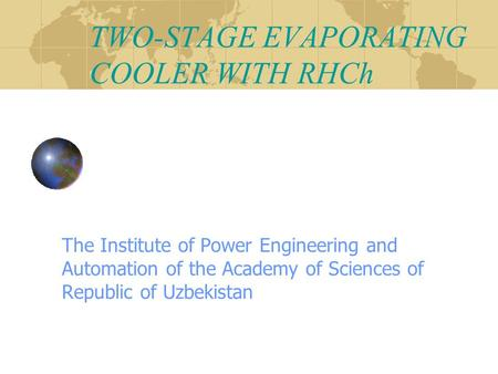 TWO-STAGE EVAPORATING COOLER WITH RHCh The Institute of Power Engineering and Automation of the Academy of Sciences of Republic of Uzbekistan.