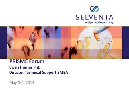 © 2011, Selventa. All Rights Reserved. Confidential PRISME Forum Ewan Hunter PhD Director Technical Support EMEA May 3-4, 2011.