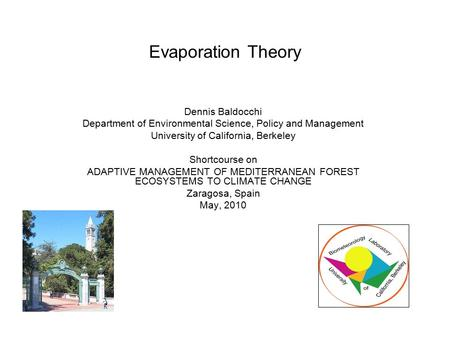 Evaporation Theory Dennis Baldocchi Department of Environmental Science, Policy and Management University of California, Berkeley Shortcourse on ADAPTIVE.