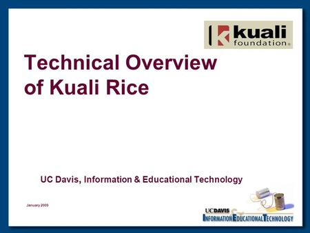 Technical Overview of Kuali Rice UC Davis, Information & Educational Technology January 2009.