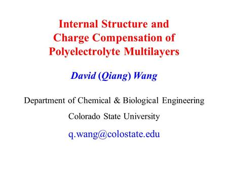 Internal Structure and Charge Compensation of Polyelectrolyte Multilayers Department of Chemical & Biological Engineering Colorado State University