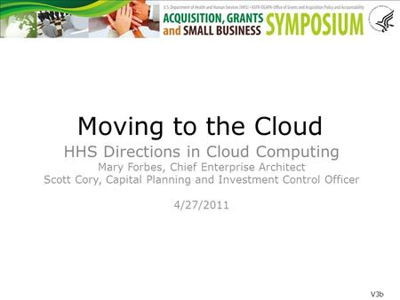 Moving to the Cloud HHS Directions in Cloud Computing Mary Forbes, Chief Enterprise Architect Scott Cory, Capital Planning and Investment Control Officer.