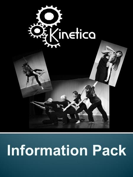 "Information Pack. Kinetica Arts Dance Theatre Performance Arts Our Mission ""Kinetica Arts aims to provide high quality, artistic and educational experiences."