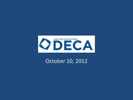 DECA Meeting October 10, 2012. Agenda Call to Order Officer Team Membership Update Text Reminders Competitive Events Competitive Timeline/Deadlines.
