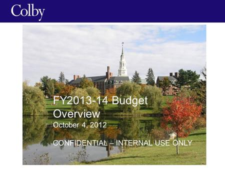 FY2013-14 Budget Overview October 4, 2012 CONFIDENTIAL – INTERNAL USE ONLY.