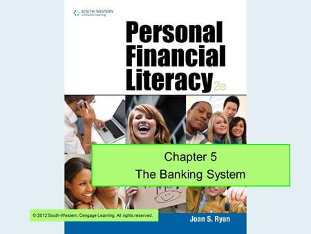 Chapter 5 The Banking System. Ch. 5 Objectives Explain the purpose and use of checking accounts and savings accounts Prepare checks and deposit slips.