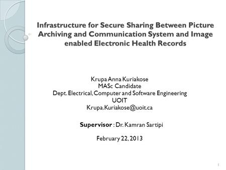Infrastructure for Secure Sharing Between Picture Archiving and Communication System and Image enabled Electronic Health Records Krupa Anna Kuriakose MASc.