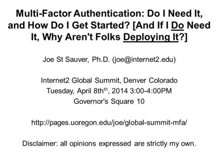 Multi-Factor Authentication: Do I Need It, and How Do I Get Started? [And If I Do Need It, Why Aren't Folks Deploying It?] Joe St Sauver, Ph.D.