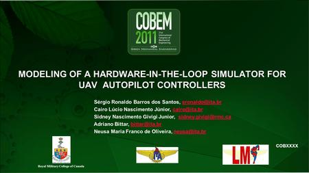 COBXXXX MODELING OF A HARDWARE-IN-THE-LOOP SIMULATOR FOR UAV AUTOPILOT CONTROLLERS Sérgio Ronaldo Barros dos Santos, Cairo.