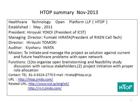 HTOP summary Nov-2013 Healthcare Technology Open Platform LLP ( HTOP ) Established : May, 2011 President: Hiroyuki YOKOI (President of ICST) Managing Director: