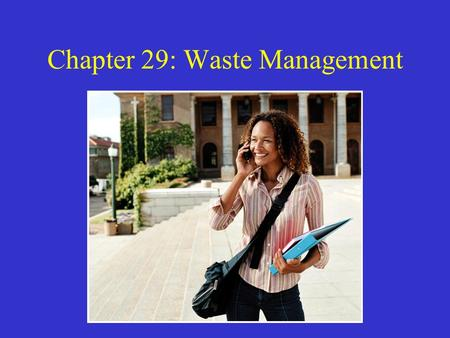 Chapter 29: Waste Management. Early Concepts of Waste Disposal Start of Industrial Revolution, the volume of waste produced in the US was relatively small.
