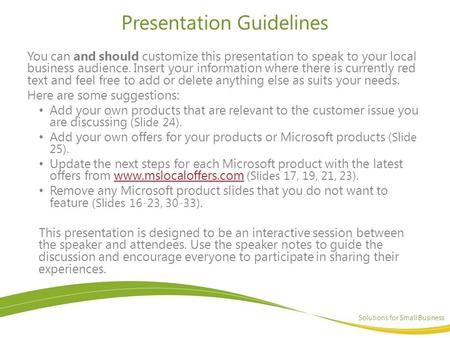 Solutions for Small Business Presentation Guidelines You can and should customize this presentation to speak to your local business audience. Insert your.