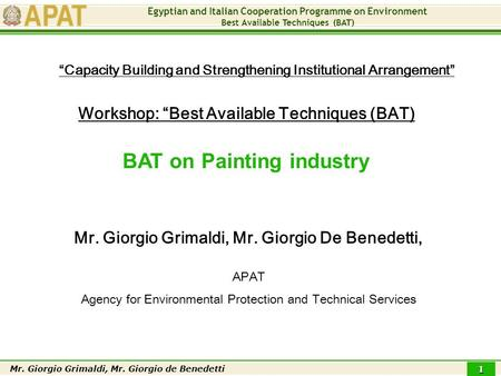 "Egyptian and Italian Cooperation Programme on Environment Best Available Techniques (BAT) Mr. Giorgio Grimaldi, Mr. Giorgio de Benedetti 1 Workshop: ""Best."